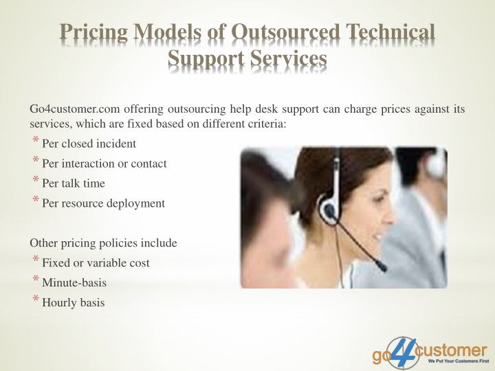 Go4customer.com offering outsourcing help desk support can charge prices against its services, which are fixed based on different criteria: