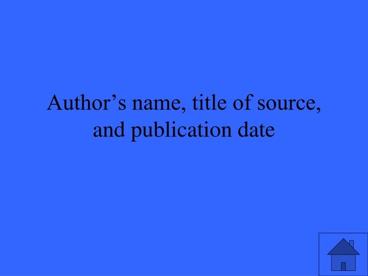 Author's name, title of source, and publication date