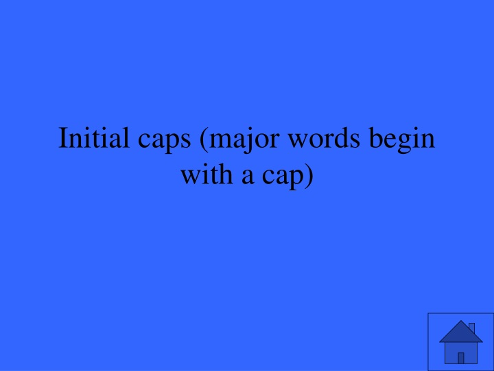 Initial caps (major words begin with a cap