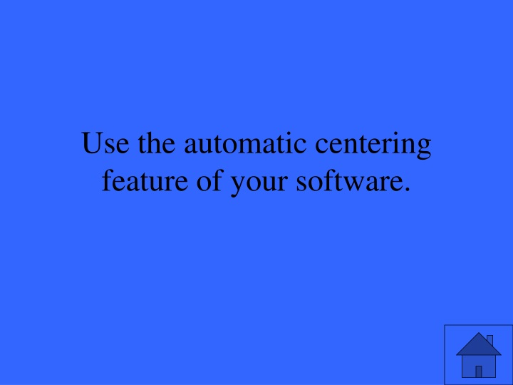 Use the automatic centering feature of your software.