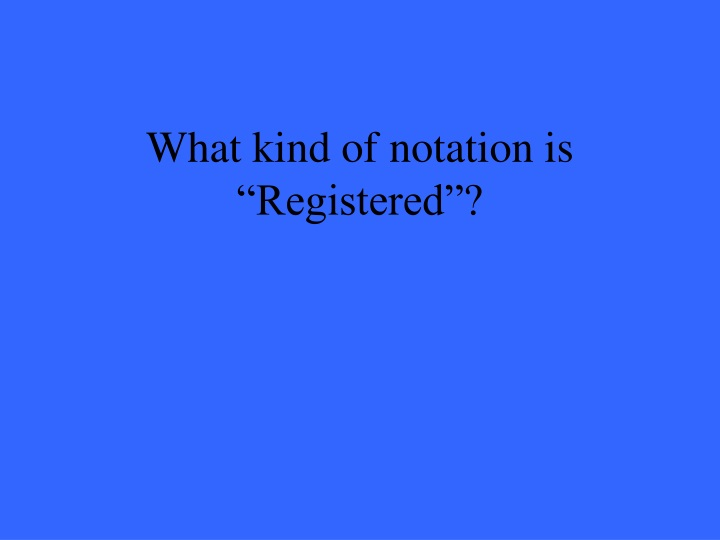 "What kind of notation is ""Registered""?"