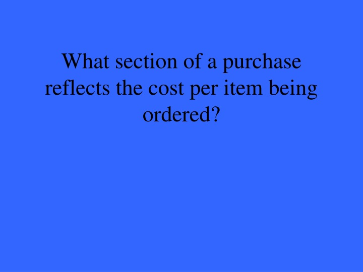 What section of a purchase reflects the cost per item being ordered