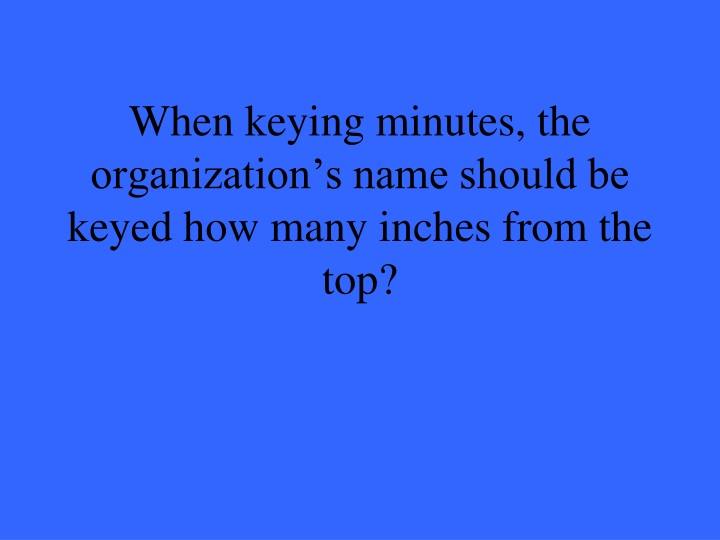 When keying minutes, the organization's name should be keyed how many inches from the top