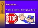 remember when in doubt don t give it out