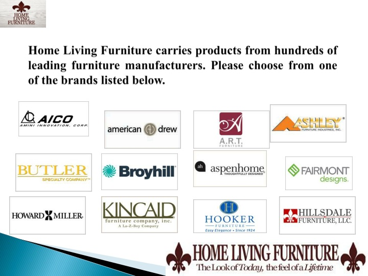 Home Living Furniture carries products from hundreds of leading furniture manufacturers. Please choo...