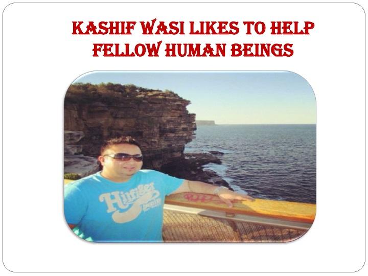 Kashif Wasi Likes to Help Fellow Human Beings