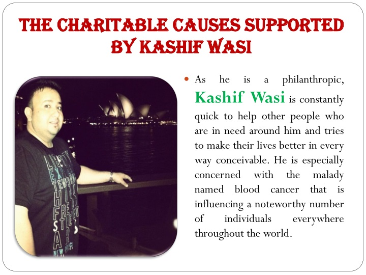 The Charitable Causes Supported by Kashif Wasi