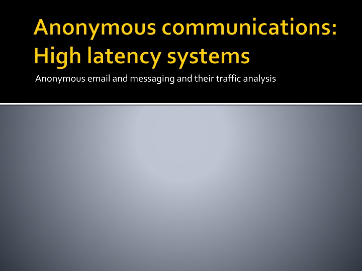 Anonymous communications high latency systems