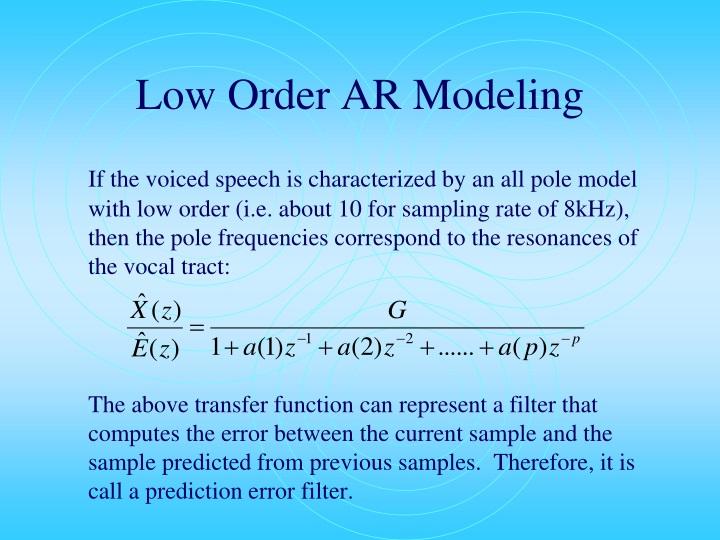 Low Order AR Modeling