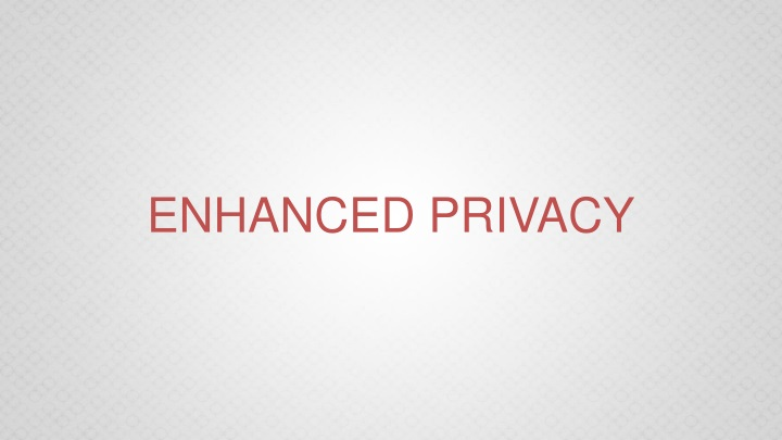 ENHANCED PRIVACY