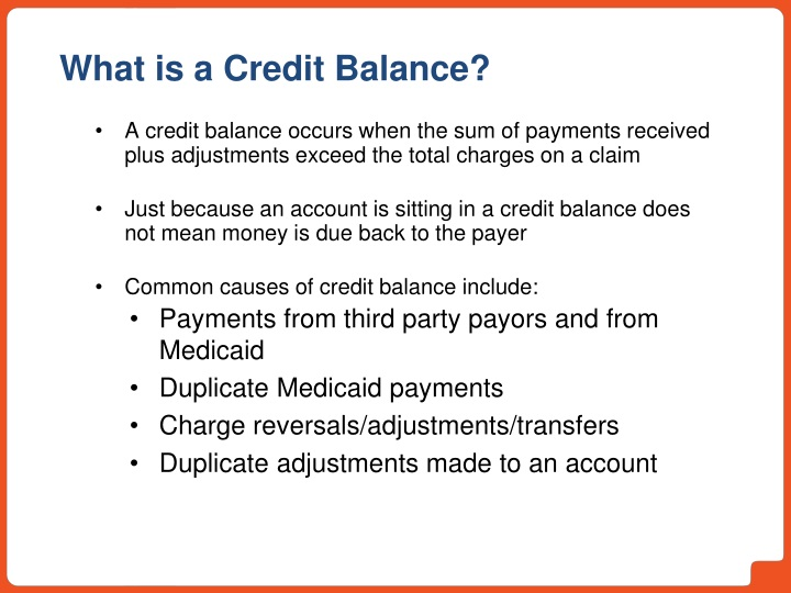 A credit balance occurs when the sum of payments received plus adjustments exceed the total charges on a claim