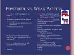 powerful vs weak parties
