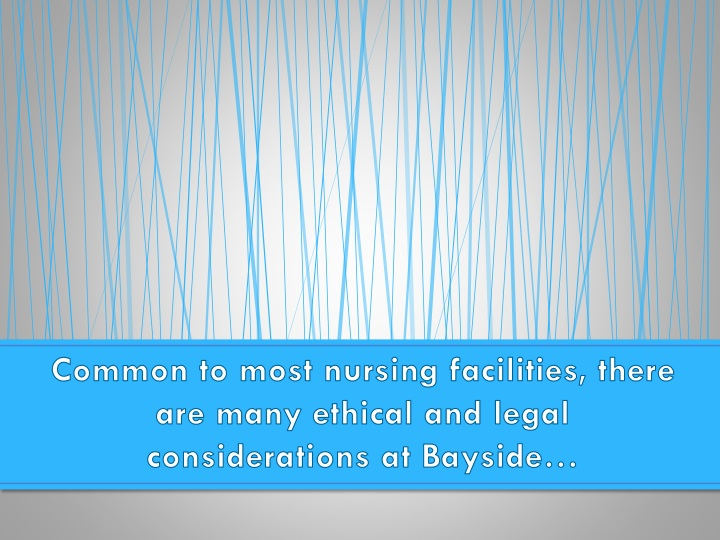 Common to most nursing facilities, there are many ethical and legal considerations at Bayside…