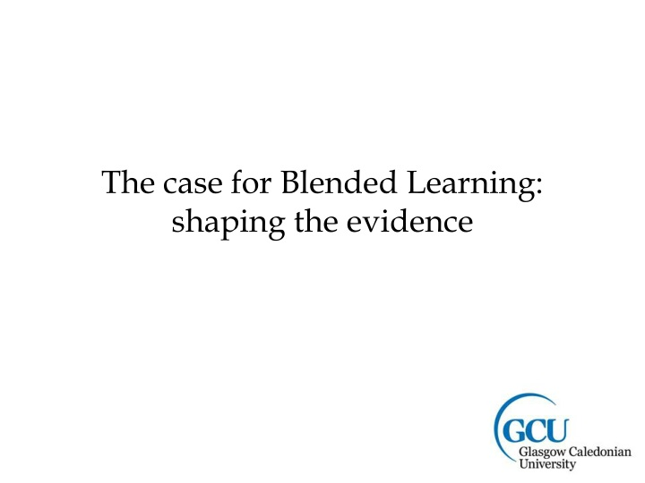 The case for Blended Learning: shaping the evidence