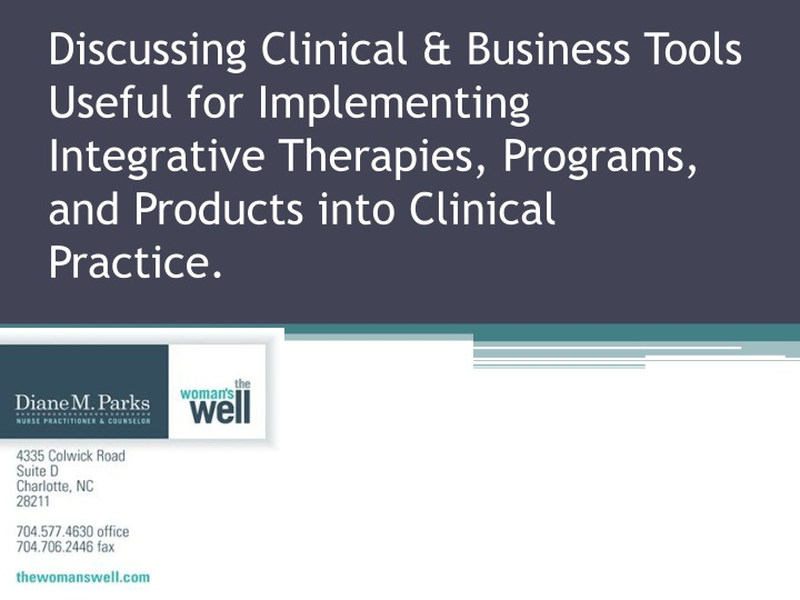 Discussing Clinical & Business Tools Useful for Implementing Integrative Therapies, Programs, and Pr...