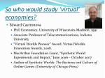 so who would study virtual economies