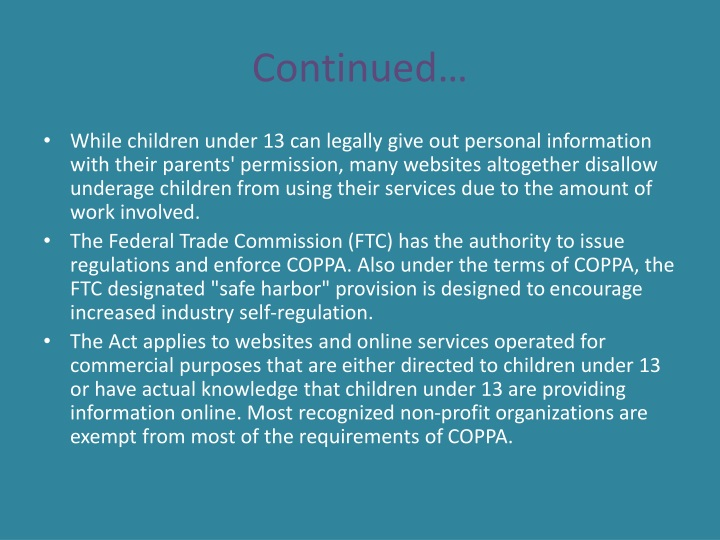 children's online privacy protection act of The privacy information will need to be posted somewhere on the site where it can be easily accessed the privacy needs to have certain information within the policy, for an example website contact information, the collected information, how information is collected and used, if information is released to anyone else, parental rights and information on ban of conditional participation on .