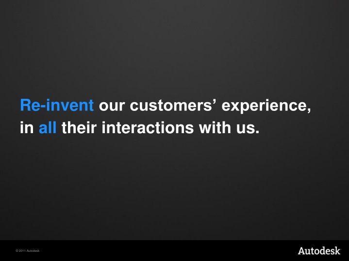Re invent our customers experience