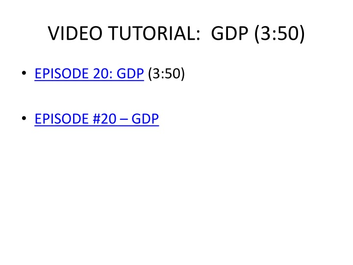 VIDEO TUTORIAL:  GDP (3:50)