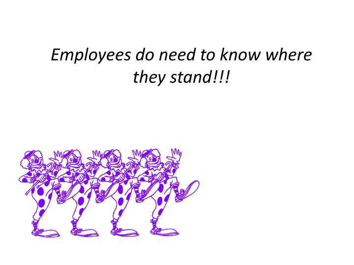 Employees do need to know where they stand!!!