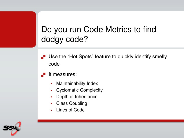 Do you run Code Metrics to find dodgy code?