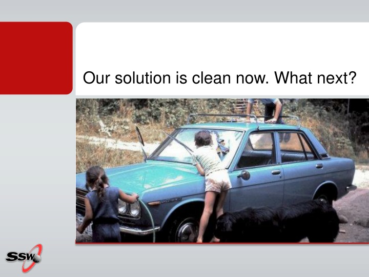 Our solution is clean now. What next?