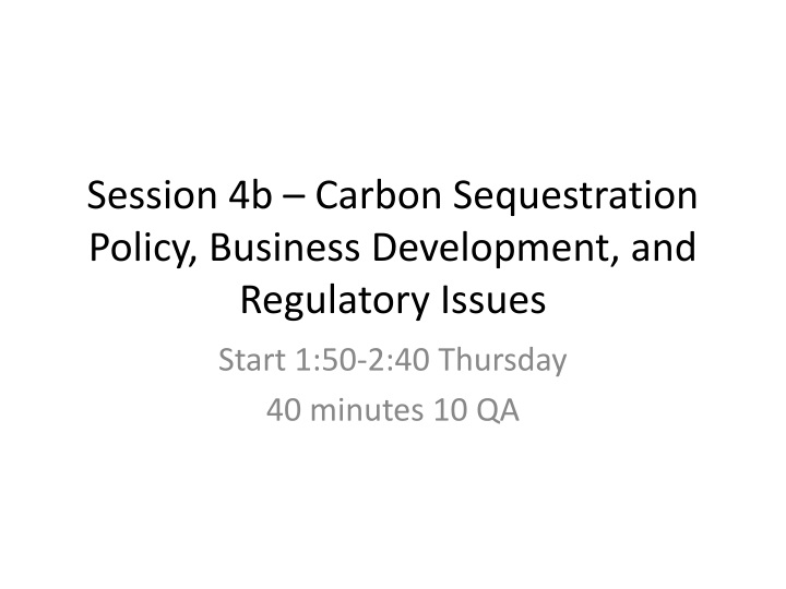 Session 4b – Carbon Sequestration Policy, Business Development, and Regulatory Issues