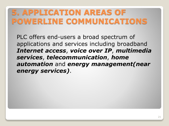 PLC offers end-users a broad spectrum of applications and services including broadband