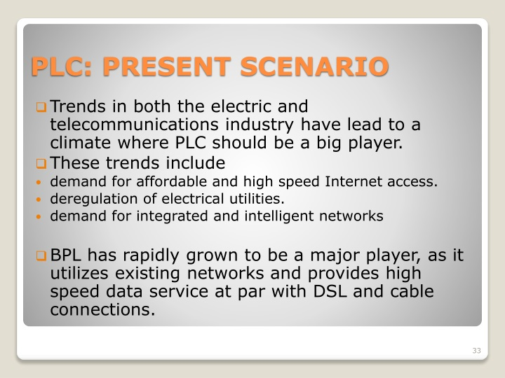Trends in both the electric and telecommunications industry have lead to a climate where PLC should be a big player.