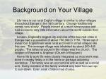 background on your village