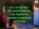 it s up to you to show seniors the premium savings potential with hdf