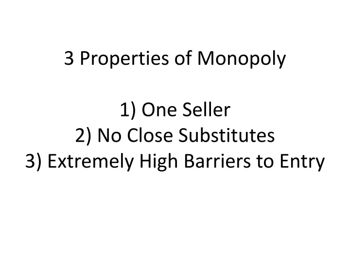 3 properties of monopoly 1 one seller 2 no close substitutes 3 extremely high barriers to entry