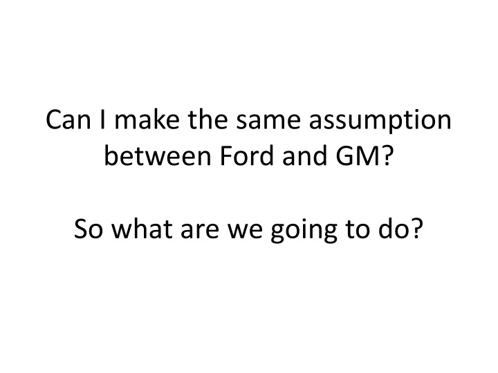 Can I make the same assumption between Ford and GM?