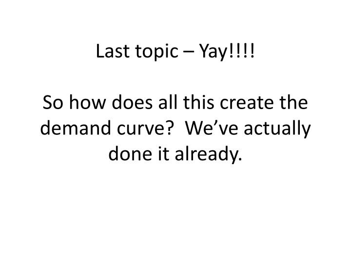 Last topic – Yay!!!!