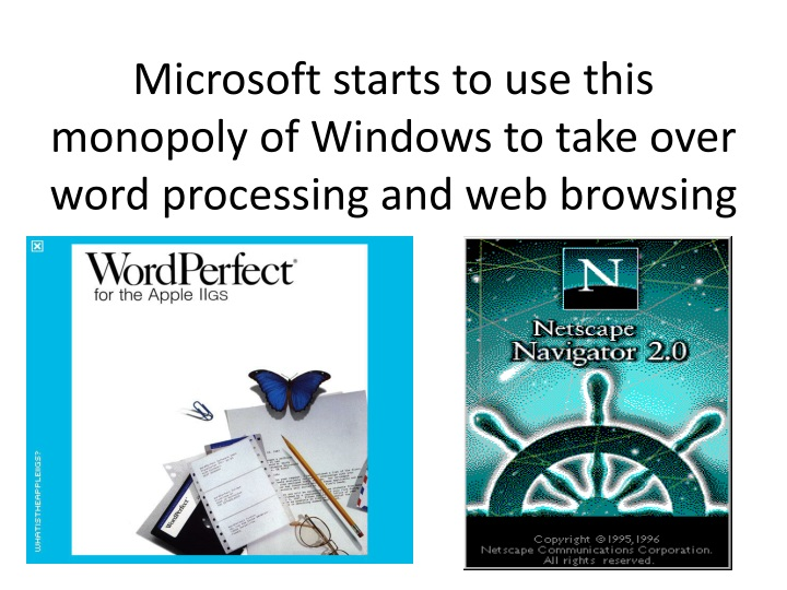 Microsoft starts to use this monopoly of Windows to take over word processing and web browsing