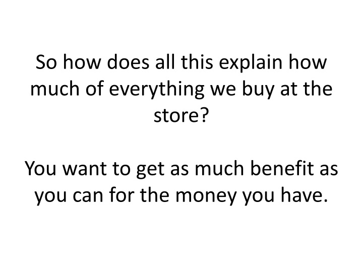 So how does all this explain how much of everything we buy at the store?