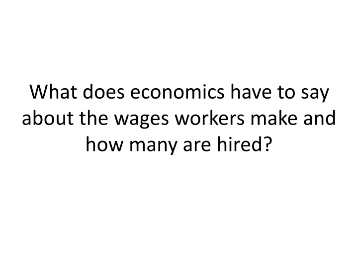 What does economics have to say about the wages workers make and how many are hired?