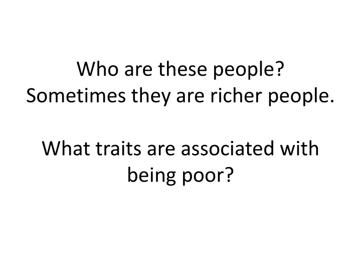 Who are these people?  Sometimes they are richer people.