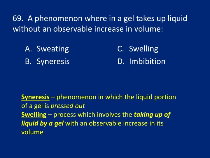 69.  A phenomenon where in a gel takes up liquid without an observable increase in volume: