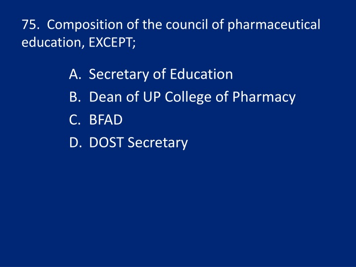 75.  Composition of the council of pharmaceutical education, EXCEPT;