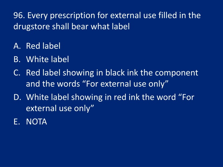 96. Every prescription for external use filled in the drugstore shall bear what label