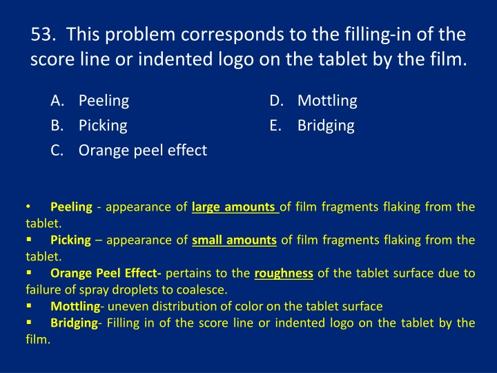 53.  This problem corresponds to the filling-in of the score line or indented logo on the tablet by the film.