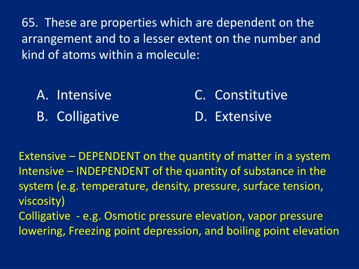 65.  These are properties which are dependent on the arrangement and to a lesser extent on the number and kind of atoms within a molecule: