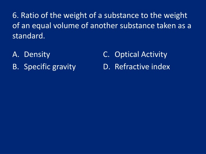 6. Ratio of the weight of a substance to the weight of an equal volume of another substance taken as a standard.