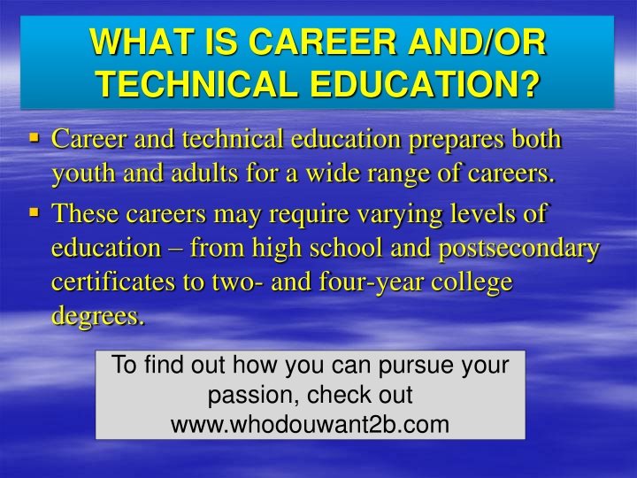 WHAT IS CAREER AND/OR TECHNICAL EDUCATION?