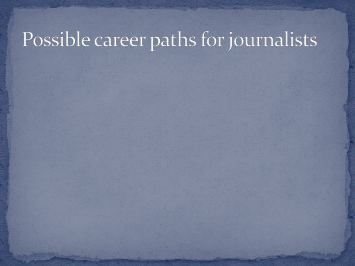 Possible career paths for journalists