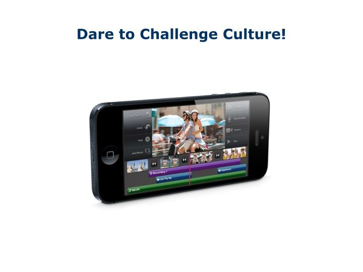 Dare to Challenge Culture!