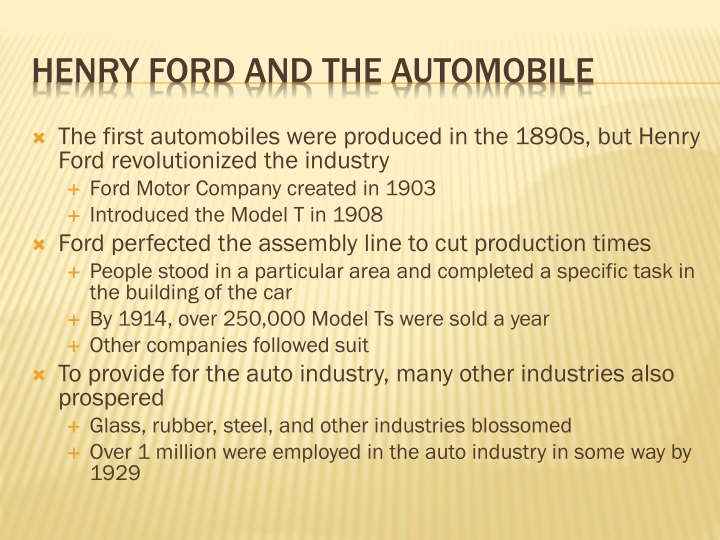 The first automobiles were produced in the 1890s, but Henry Ford revolutionized the industry