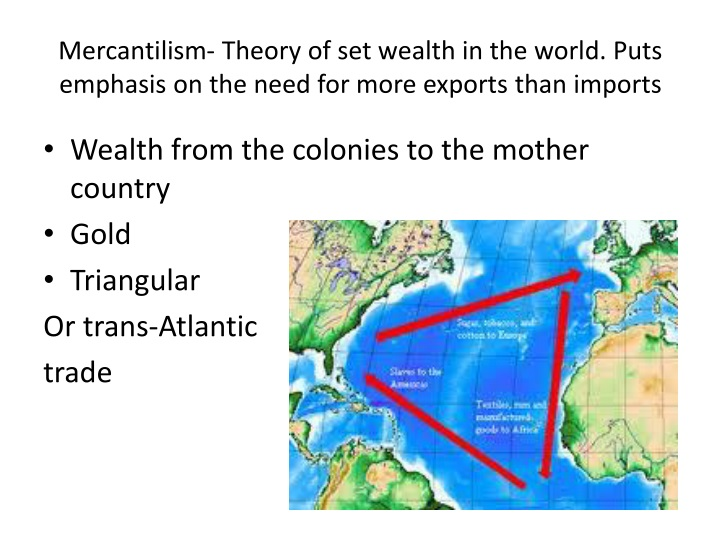 Mercantilism- Theory of set wealth in the world. Puts emphasis on the need for more exports than imp...