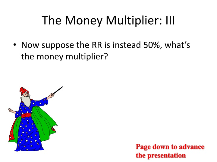 money multiplier Problem 5 -- money multiplier  the money multiplier is the reciprocal of the reserve ratio it will be greater than one if the reserve ratio is less than one.